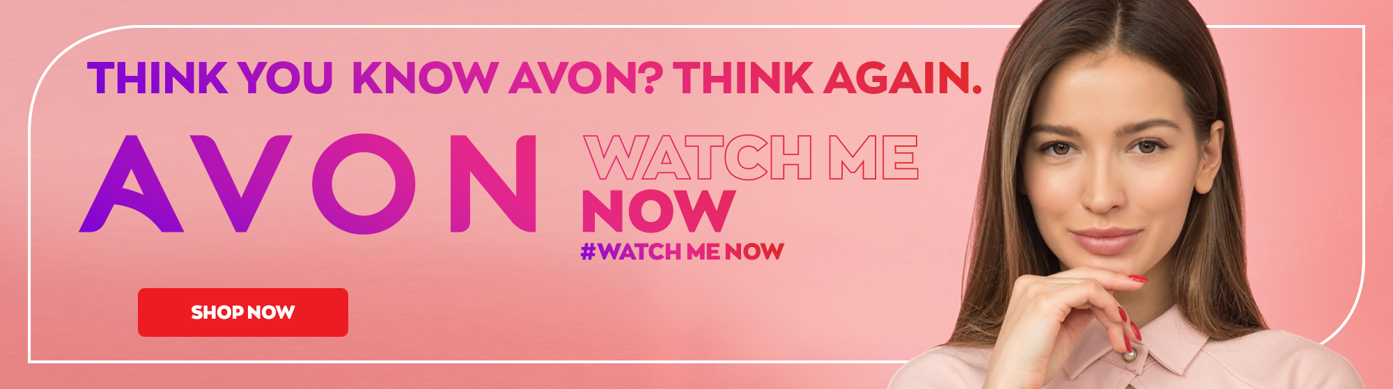 Think you know Avon? Think Again.